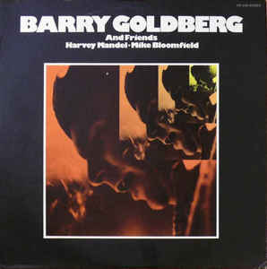 Barry Goldberg And Friends,                             Harvey Mandel •                             Mike Bloomfield                                ‎–                                                            Barry Goldberg And Friends
