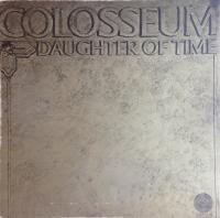 Colosseum —                                             Daughter Of Time