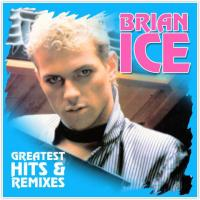 Brian Ice —                                             Greatest Hits & Remixes